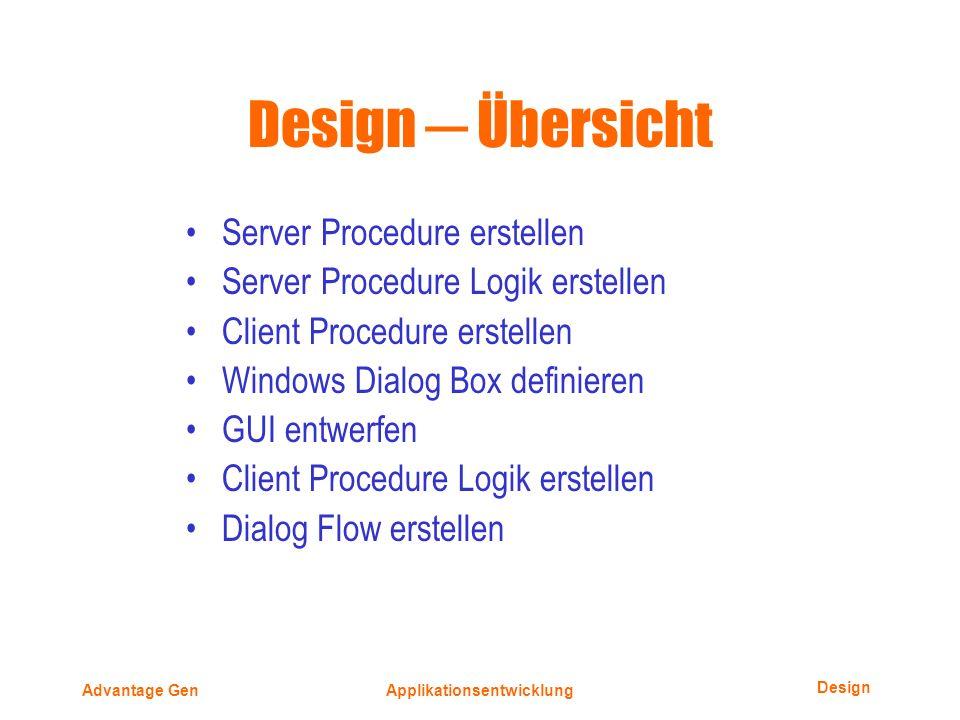 Advantage GenApplikationsentwicklung Design Übersicht Server Procedure erstellen Server Procedure Logik erstellen Client Procedure erstellen Windows Dialog Box definieren GUI entwerfen Client Procedure Logik erstellen Dialog Flow erstellen