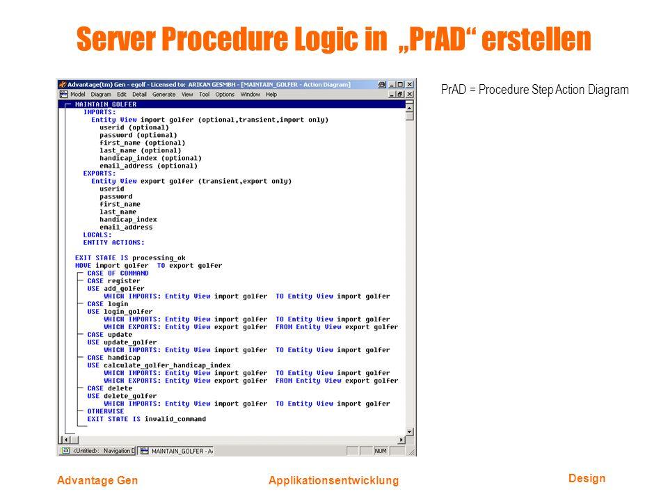 Design Advantage GenApplikationsentwicklung Server Procedure Logic in PrAD erstellen PrAD = Procedure Step Action Diagram
