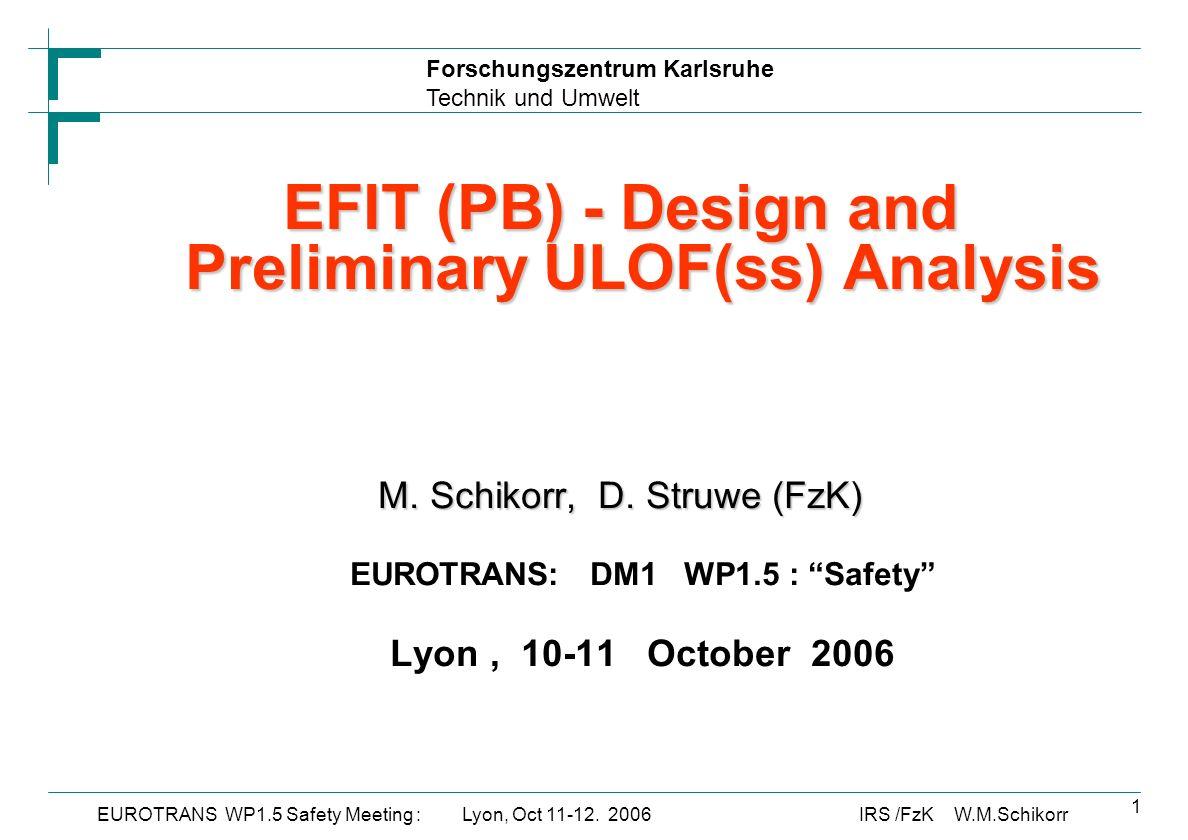 Forschungszentrum Karlsruhe Technik und Umwelt IRS /FzK W.M.SchikorrEUROTRANS WP1.5 Safety Meeting : Lyon, Oct 11-12.