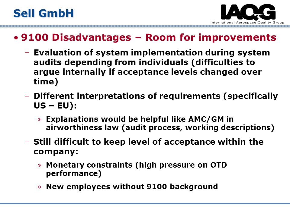 9100 Disadvantages – Room for improvements –Evaluation of system implementation during system audits depending from individuals (difficulties to argue