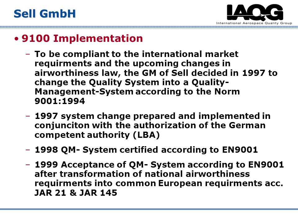9100 Implementation –To be compliant to the international market requirments and the upcoming changes in airworthiness law, the GM of Sell decided in