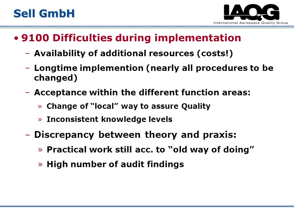 9100 Difficulties during implementation –Availability of additional resources (costs!) –Longtime implemention (nearly all procedures to be changed) –A