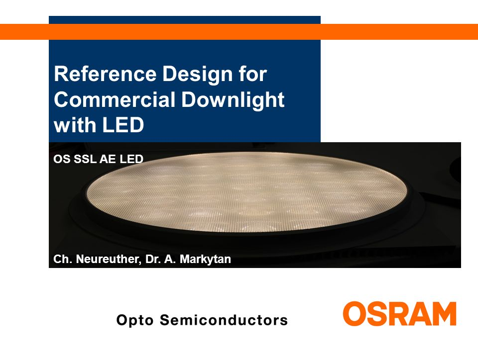 Reference Design for Commercial Downlight with LED OS SSL AE LED Ch. Neureuther, Dr. A. Markytan