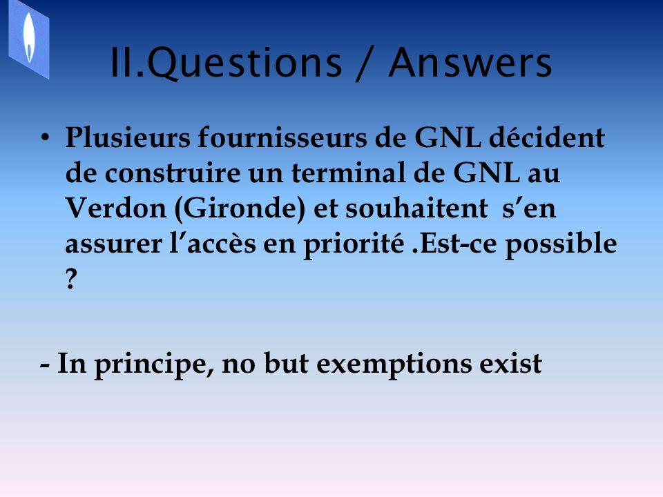 II.Questions / Answers Plusieurs fournisseurs de GNL décident de construire un terminal de GNL au Verdon (Gironde) et souhaitent sen assurer laccès en priorité.Est-ce possible .