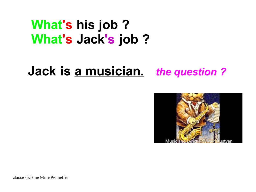 classe sixième Mme Pennetier Jack is a musician. the question .