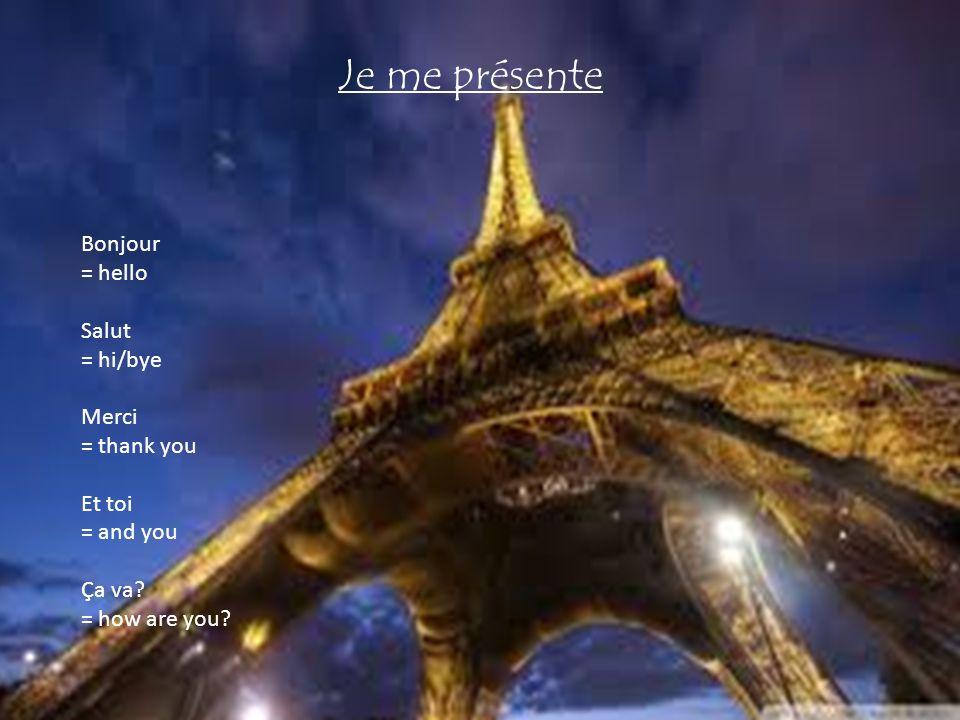 Je me présente Bonjour = hello Salut = hi/bye Merci = thank you Et toi = and you Ça va.