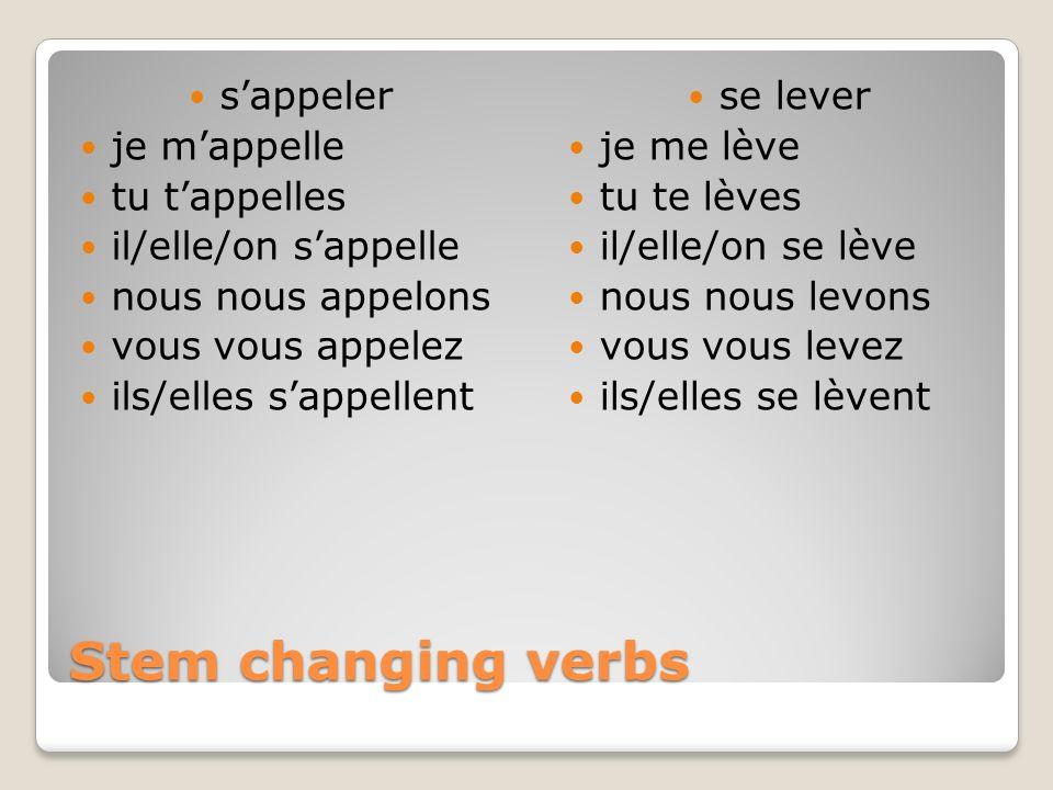 Stem changing verbs sappeler je mappelle tu tappelles il/elle/on sappelle nous nous appelons vous vous appelez ils/elles sappellent se lever je me lèv