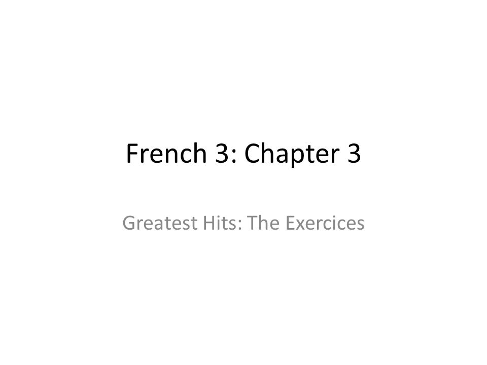 French 3: Chapter 3 Greatest Hits: The Exercices