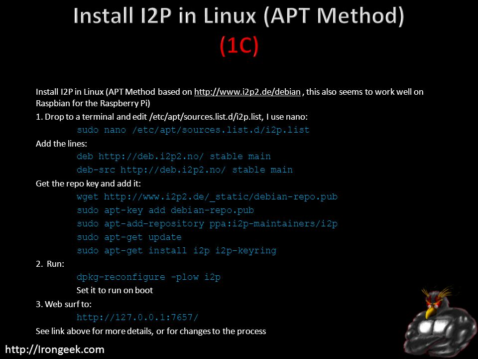 http://Irongeek.com Install I2P in Linux (APT Method based on http://www.i2p2.de/debian, this also seems to work well on Raspbian for the Raspberry Pi