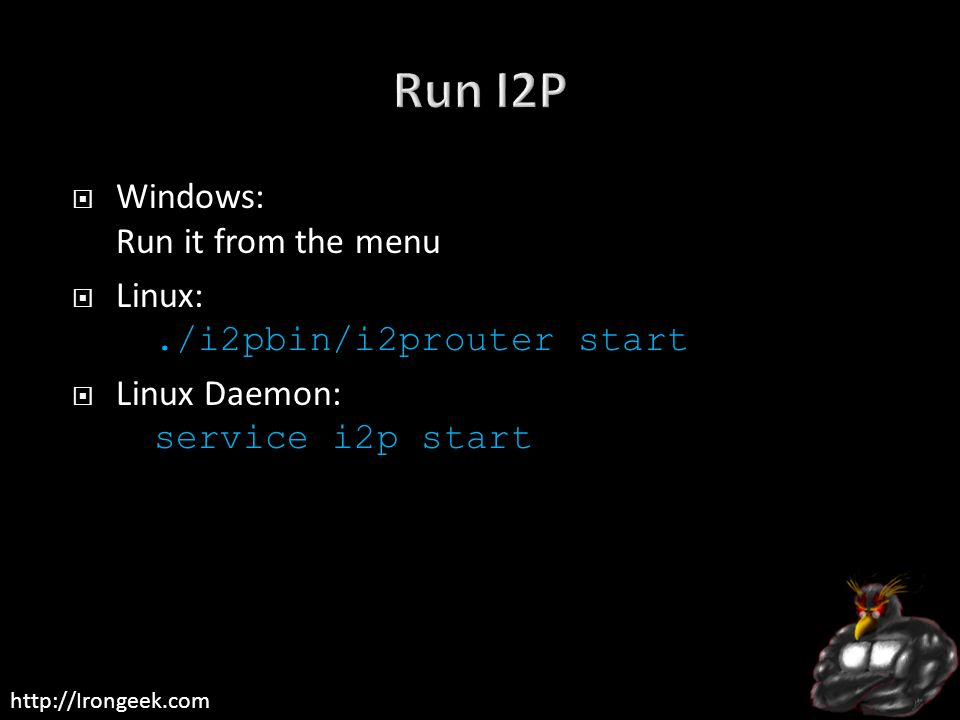 http://Irongeek.com Windows: Run it from the menu Linux:./i2pbin/i2prouter start Linux Daemon: service i2p start