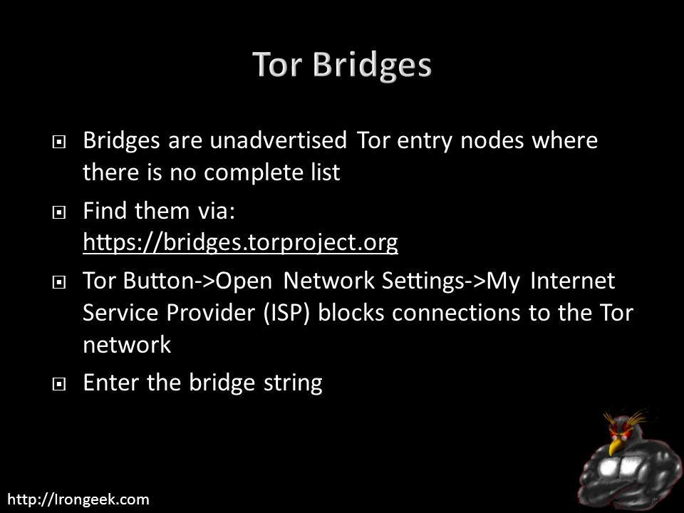 http://Irongeek.com Bridges are unadvertised Tor entry nodes where there is no complete list Find them via: https://bridges.torproject.org https://bri