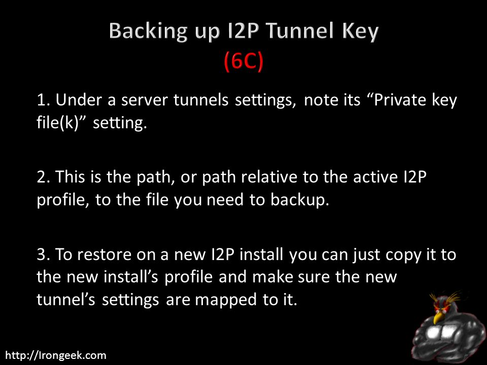 http://Irongeek.com 1. Under a server tunnels settings, note its Private key file(k) setting. 2. This is the path, or path relative to the active I2P