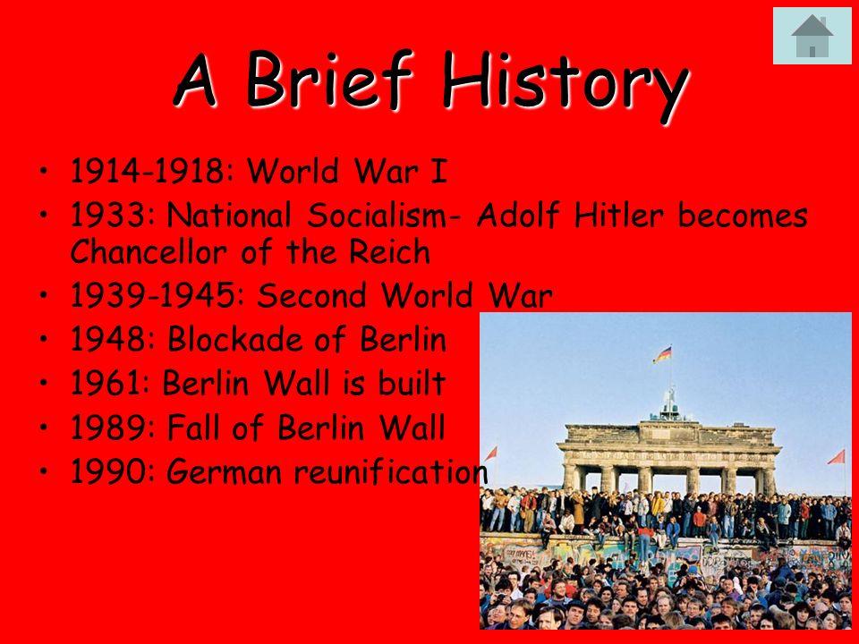 A Brief History 1914-1918: World War I 1933: National Socialism- Adolf Hitler becomes Chancellor of the Reich 1939-1945: Second World War 1948: Blocka