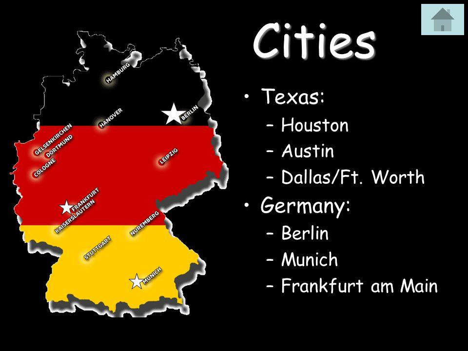 Cities Texas: –Houston –Austin –Dallas/Ft. Worth Germany: –Berlin –Munich –Frankfurt am Main