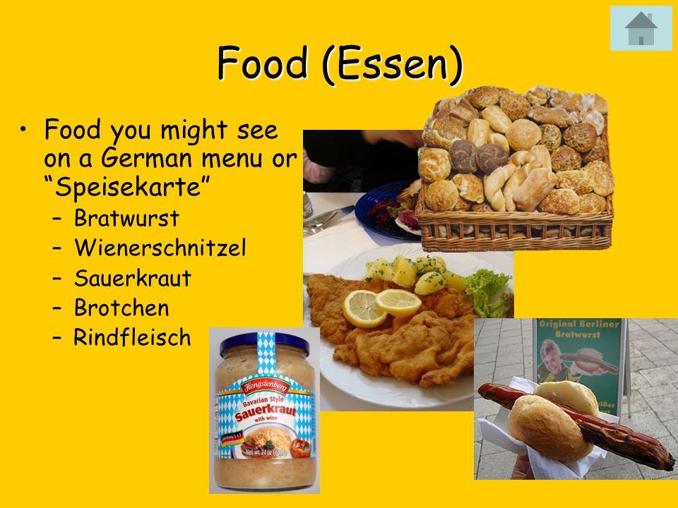 Food (Essen) Food you might see on a German menu or Speisekarte –Bratwurst –Wienerschnitzel –Sauerkraut –Brotchen –Rindfleisch