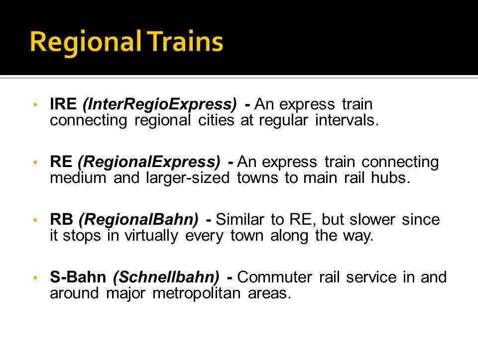 IRE (InterRegioExpress) - An express train connecting regional cities at regular intervals. RE (RegionalExpress) - An express train connecting medium