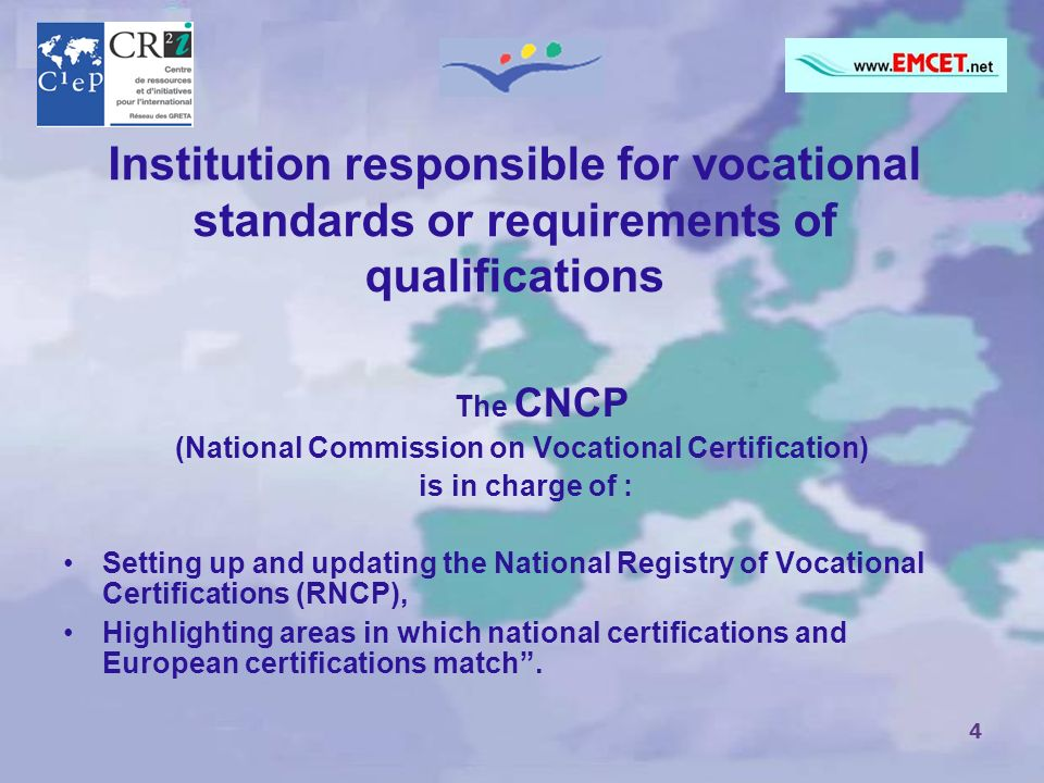 4 Institution responsible for vocational standards or requirements of qualifications The CNCP (National Commission on Vocational Certification) is in