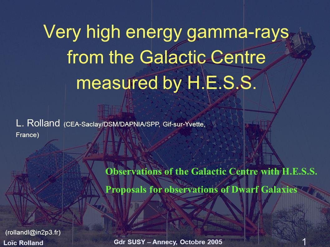Loïc Rolland Gdr SUSY – Annecy, Octobre 2005 1 Very high energy gamma-rays from the Galactic Centre measured by H.E.S.S. L. Rolland (CEA-Saclay/DSM/DA
