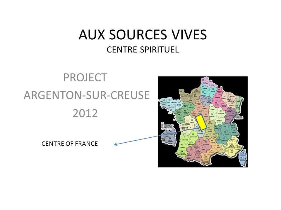 AUX SOURCES VIVES CENTRE SPIRITUEL PROJECT ARGENTON-SUR-CREUSE 2012 CENTRE OF FRANCE