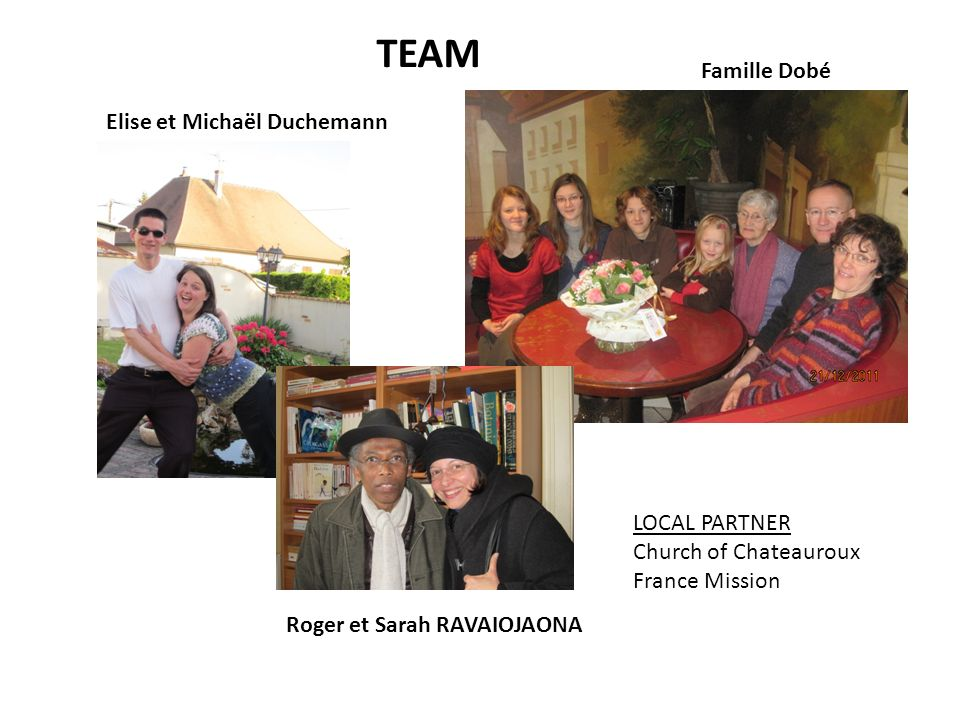 Famille Dobé TEAM Elise et Michaël Duchemann Roger et Sarah RAVAIOJAONA LOCAL PARTNER Church of Chateauroux France Mission