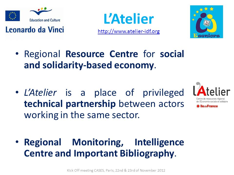 LAtelier http://www.atelier-idf.org http://www.atelier-idf.org Regional Resource Centre for social and solidarity-based economy. LAtelier is a place o