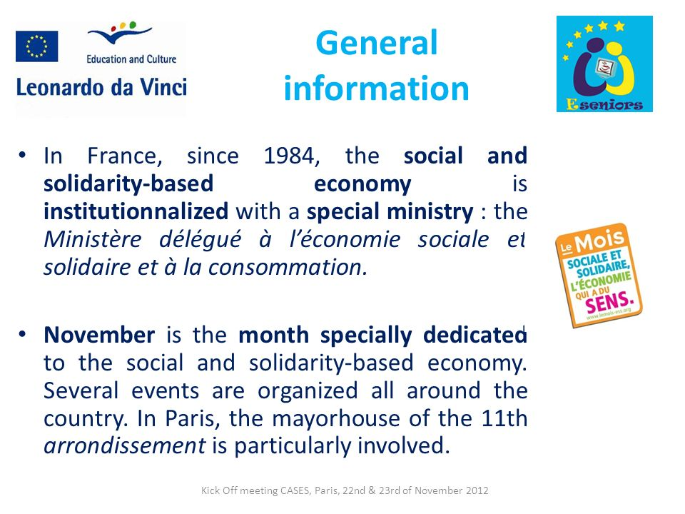 General information In France, since 1984, the social and solidarity-based economy is institutionnalized with a special ministry : the Ministère délég