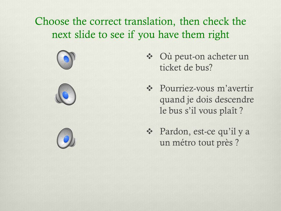 Choose the correct translation, then check the next slide to see if you have them right Où peut-on acheter un ticket de bus.