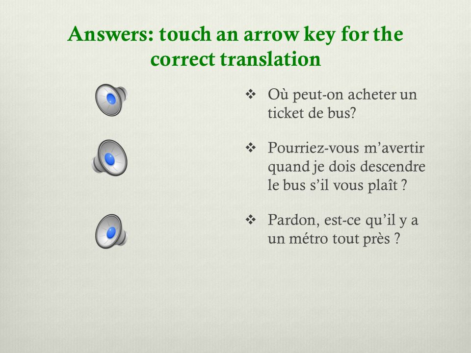 Choose the correct translation, then check the next slide to see if you have them right.
