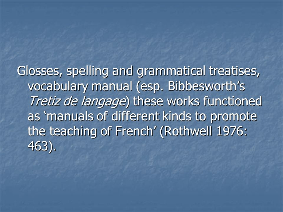 Glosses, spelling and grammatical treatises, vocabulary manual (esp.