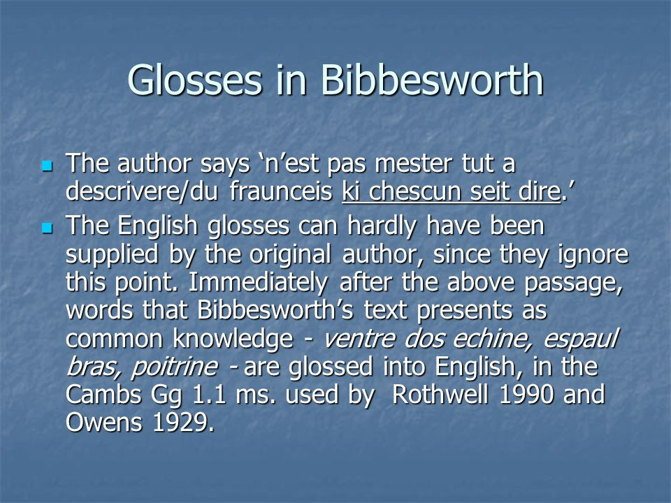 Glosses in Bibbesworth The author says nest pas mester tut a descrivere/du fraunceis ki chescun seit dire.