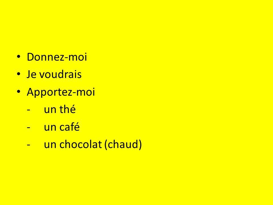 Donnez-moi Je voudrais Apportez-moi -un thé -un café -un chocolat (chaud)