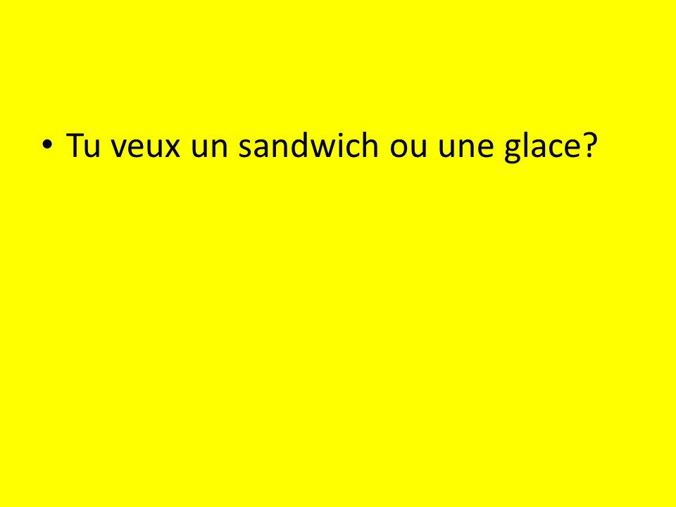 Tu veux un sandwich ou une glace