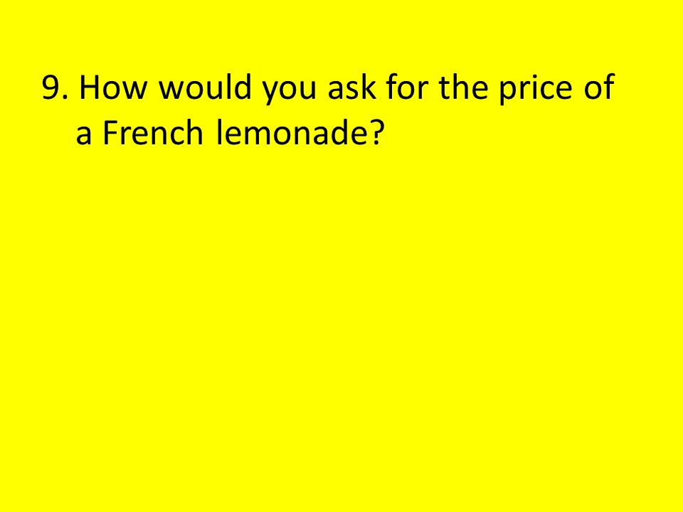 9. How would you ask for the price of a French lemonade