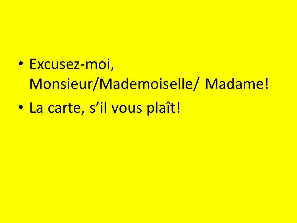 Excusez-moi, Monsieur/Mademoiselle/ Madame! La carte, sil vous plaît!