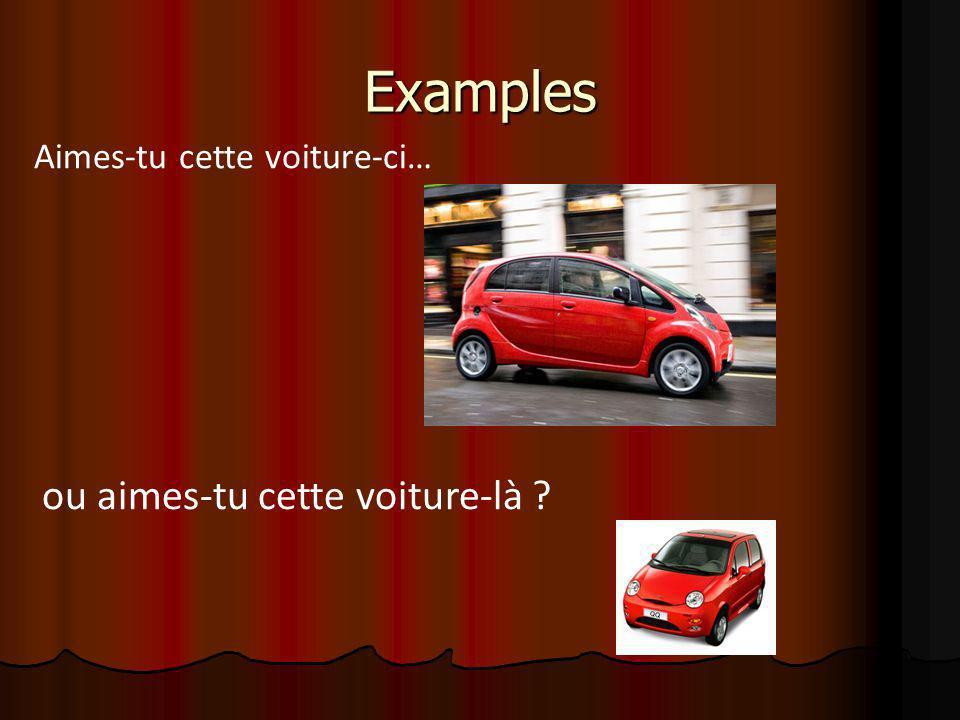 Examples Aimes-tu cette voiture-ci… ou aimes-tu cette voiture-là ?