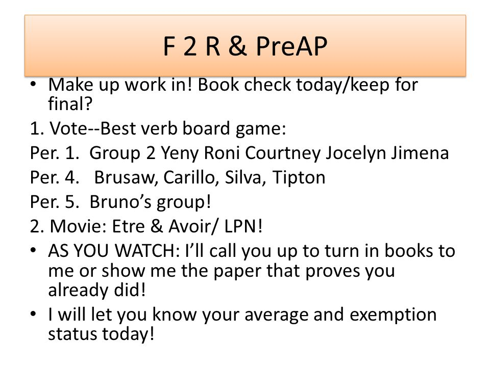 F 2 R & PreAP Make up work in. Book check today/keep for final.