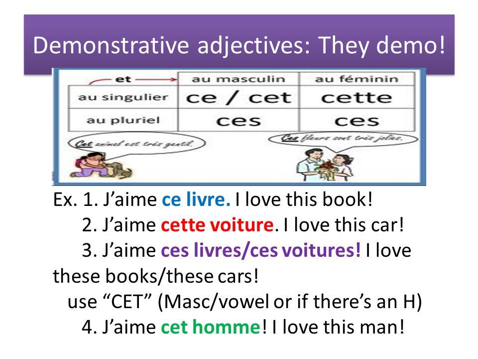 Demonstrative adjectives: They demo. Ex. 1. Jaime ce livre.
