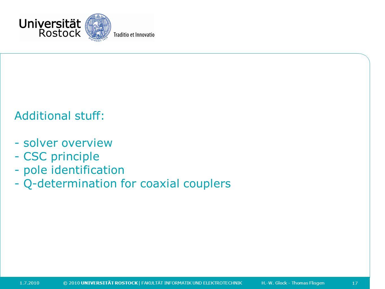 17 Additional stuff: - solver overview - CSC principle - pole identification - Q-determination for coaxial couplers 1.7.2010 © 2010 UNIVERSITÄT ROSTOC