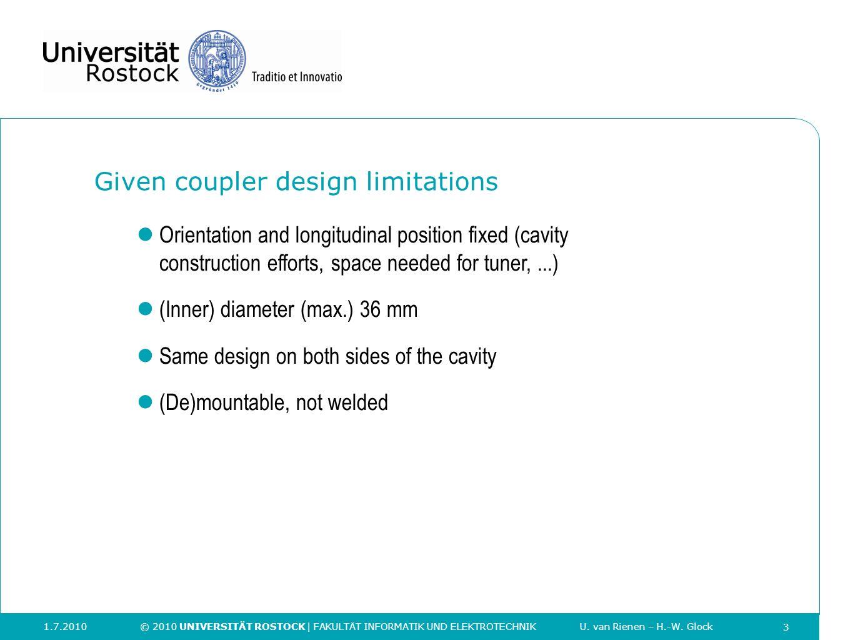 3 Given coupler design limitations 1.7.2010 © 2010 UNIVERSITÄT ROSTOCK | FAKULTÄT INFORMATIK UND ELEKTROTECHNIK U. van Rienen – H.-W. Glock 3 23/02/20