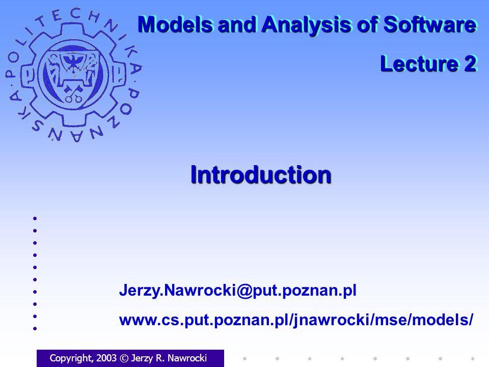 IntroductionIntroduction Copyright, 2003 © Jerzy R. Nawrocki Jerzy.Nawrocki@put.poznan.pl www.cs.put.poznan.pl/jnawrocki/mse/models/ Models and Analys