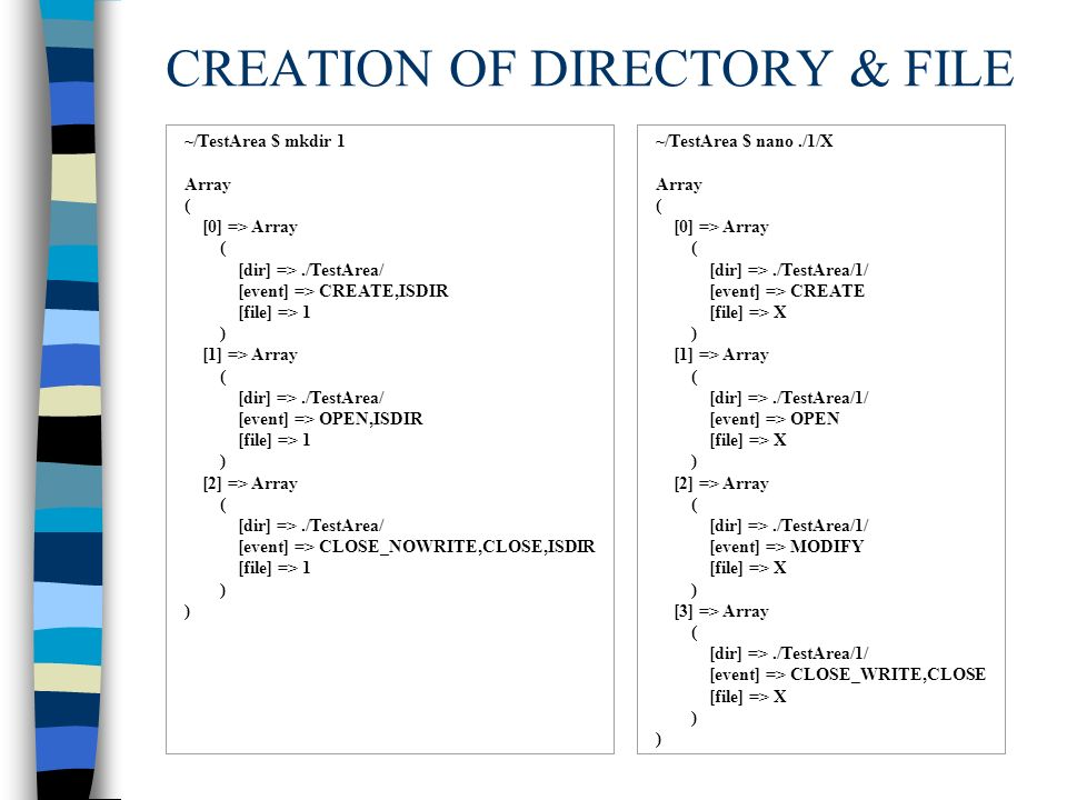 MOVE DIRECTORY & FILE ~/TestArea $ mv./1/X./1/Y Array ( [0] => Array ( [dir] =>./TestArea/1/ [event] => MOVED_FROM [file] => X ) [1] => Array ( [dir] =>./TestArea/1/ [event] => MOVED_TO [file] => Y ) ) ~/TestArea $ mv./1./2 Array ( [0] => Array ( [dir] =>./TestArea/ [event] => MOVED_FROM [file] => 1 ) [1] => Array ( [dir] =>./TestArea/ [event] => MOVED_TO [file] => 2 ) )