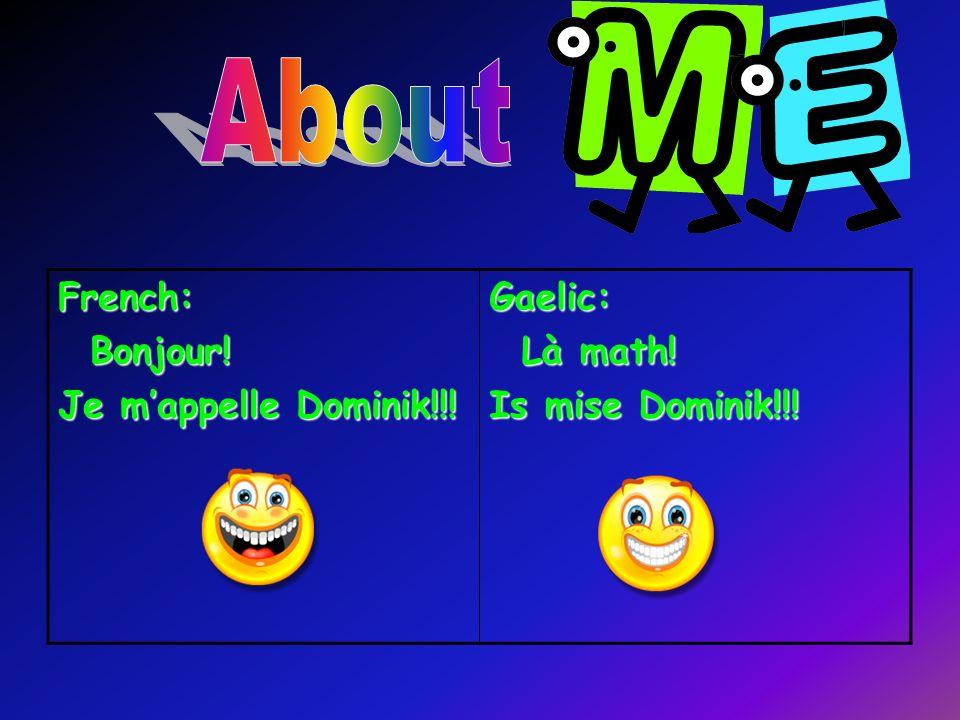 French: Bonjour! Bonjour! Je mappelle Dominik!!! Gaelic: Là math! Là math! Is mise Dominik!!!