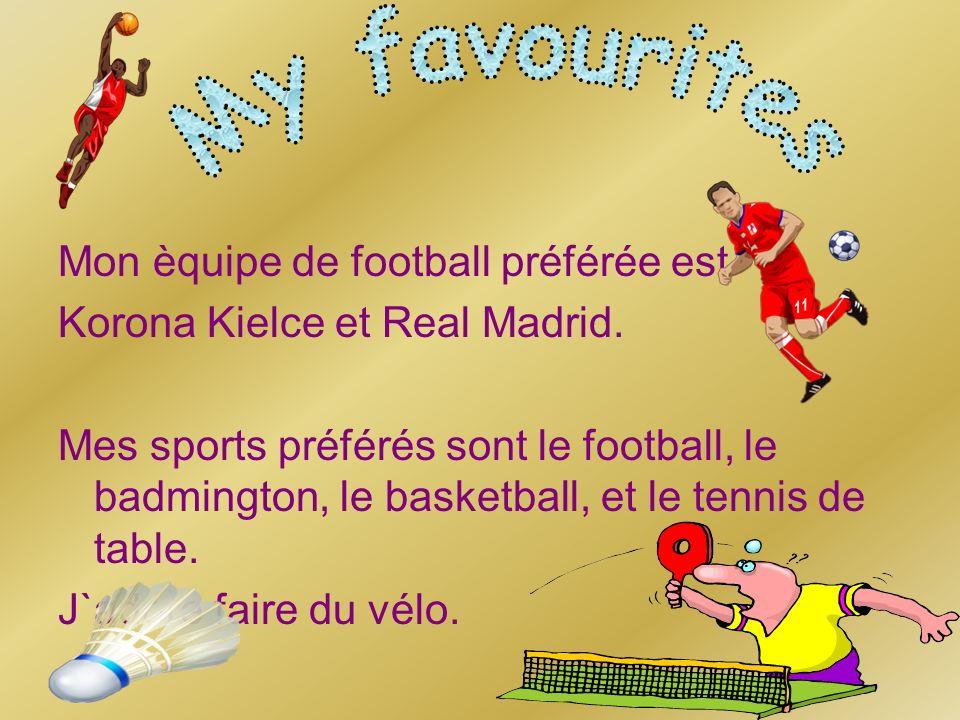 Mon èquipe de football préférée est Korona Kielce et Real Madrid. Mes sports préférés sont le football, le badmington, le basketball, et le tennis de