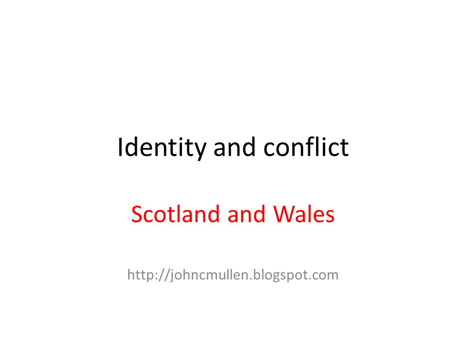 Identity and conflict Scotland and Wales http://johncmullen.blogspot.com