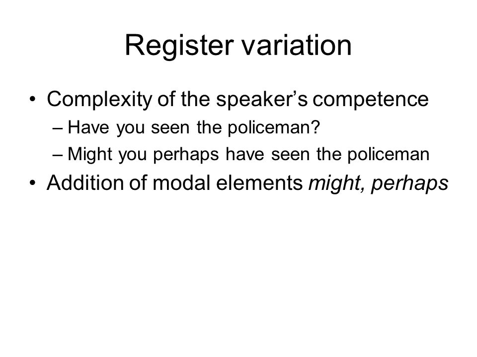 Register variation Complexity of the speakers competence –She dont talk to them boys no more.