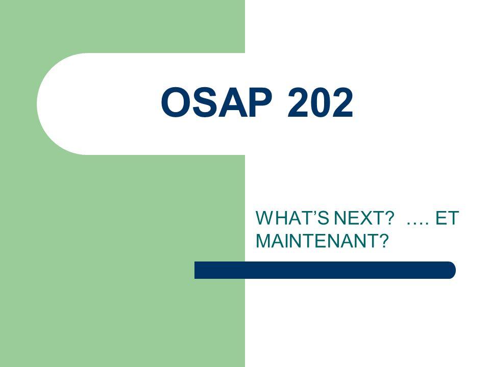 OSAP 202 WHATS NEXT …. ET MAINTENANT