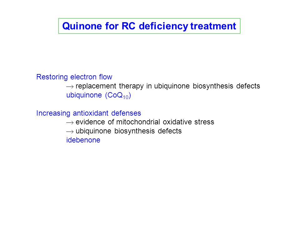 Quinone for RC deficiency treatment Restoring electron flow replacement therapy in ubiquinone biosynthesis defects ubiquinone (CoQ 10 ) Increasing ant