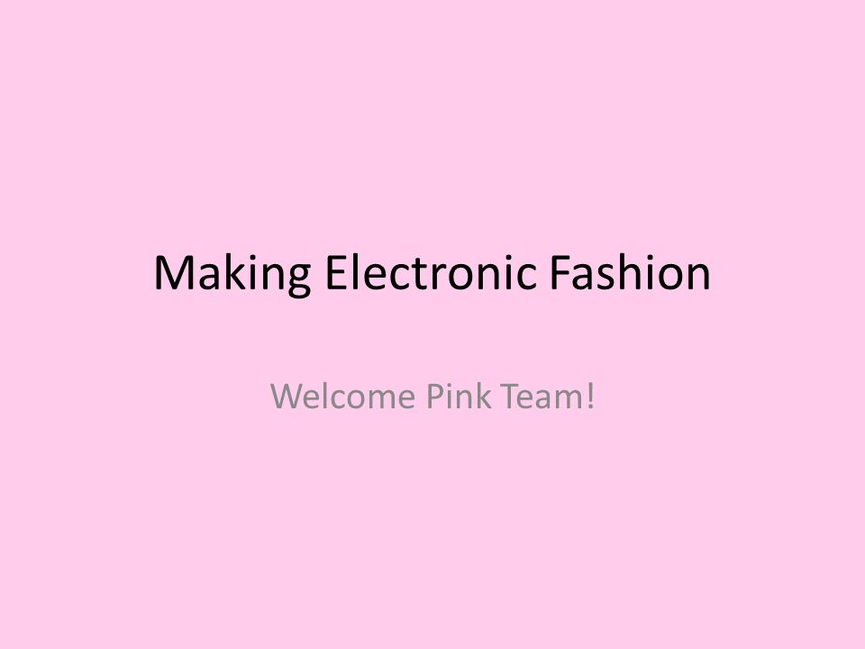 Making Electronic Fashion Welcome Pink Team!