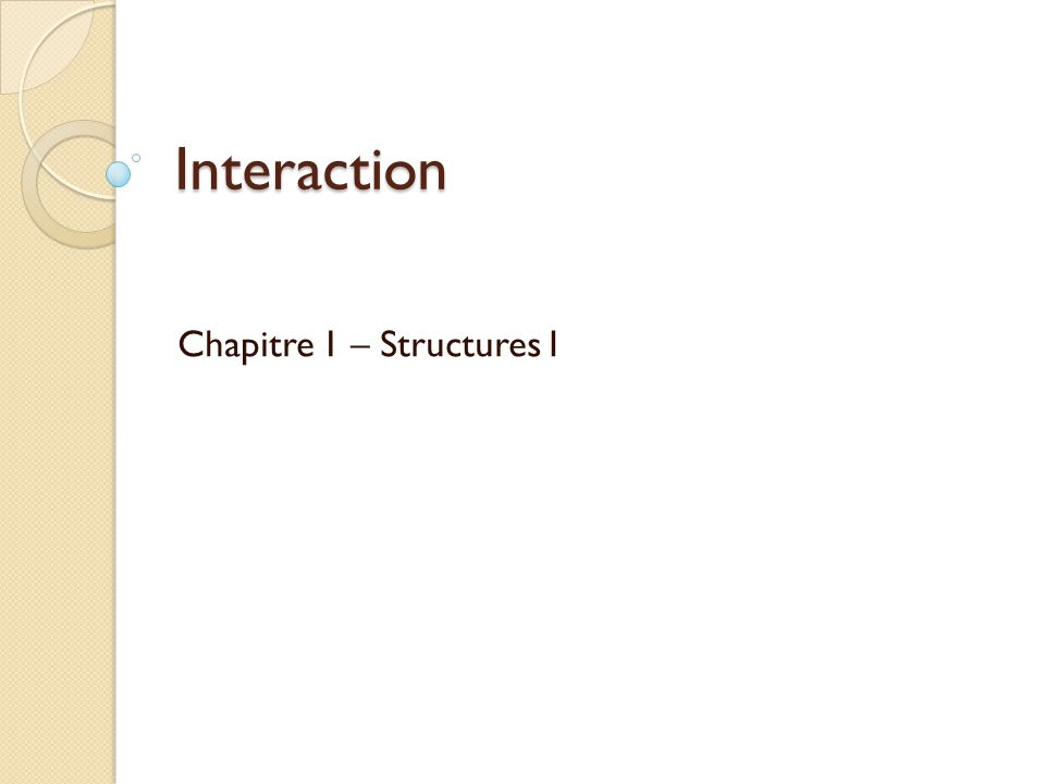 Interaction Chapitre 1 – Structures I