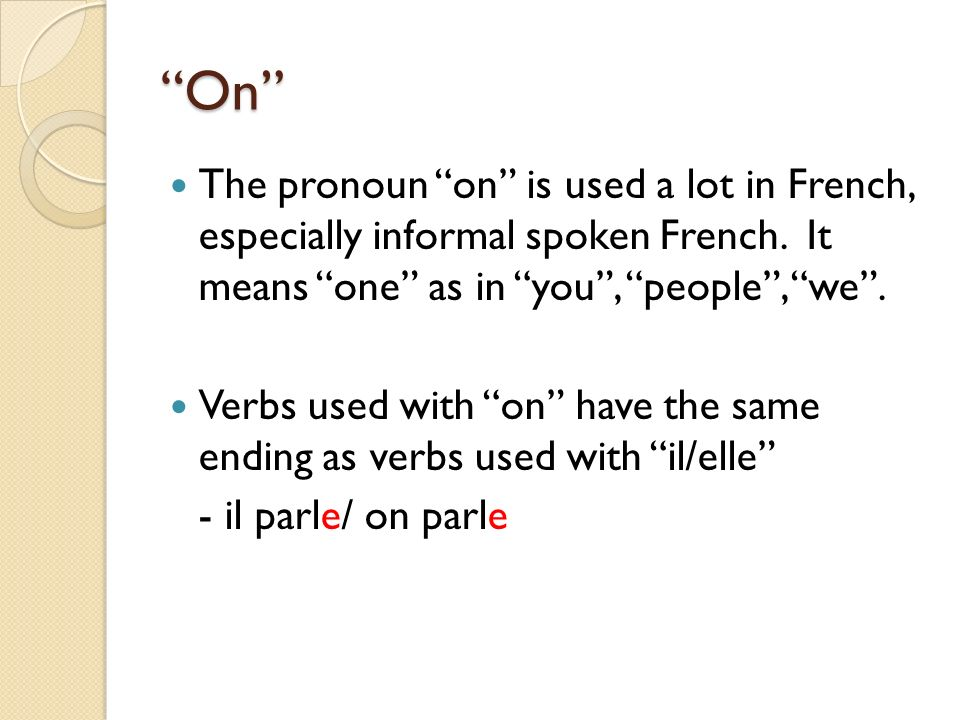 On The pronoun on is used a lot in French, especially informal spoken French. It means one as in you, people, we. Verbs used with on have the same end